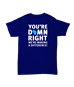 """You're Damn Right"" Shirt  - TS59219"
